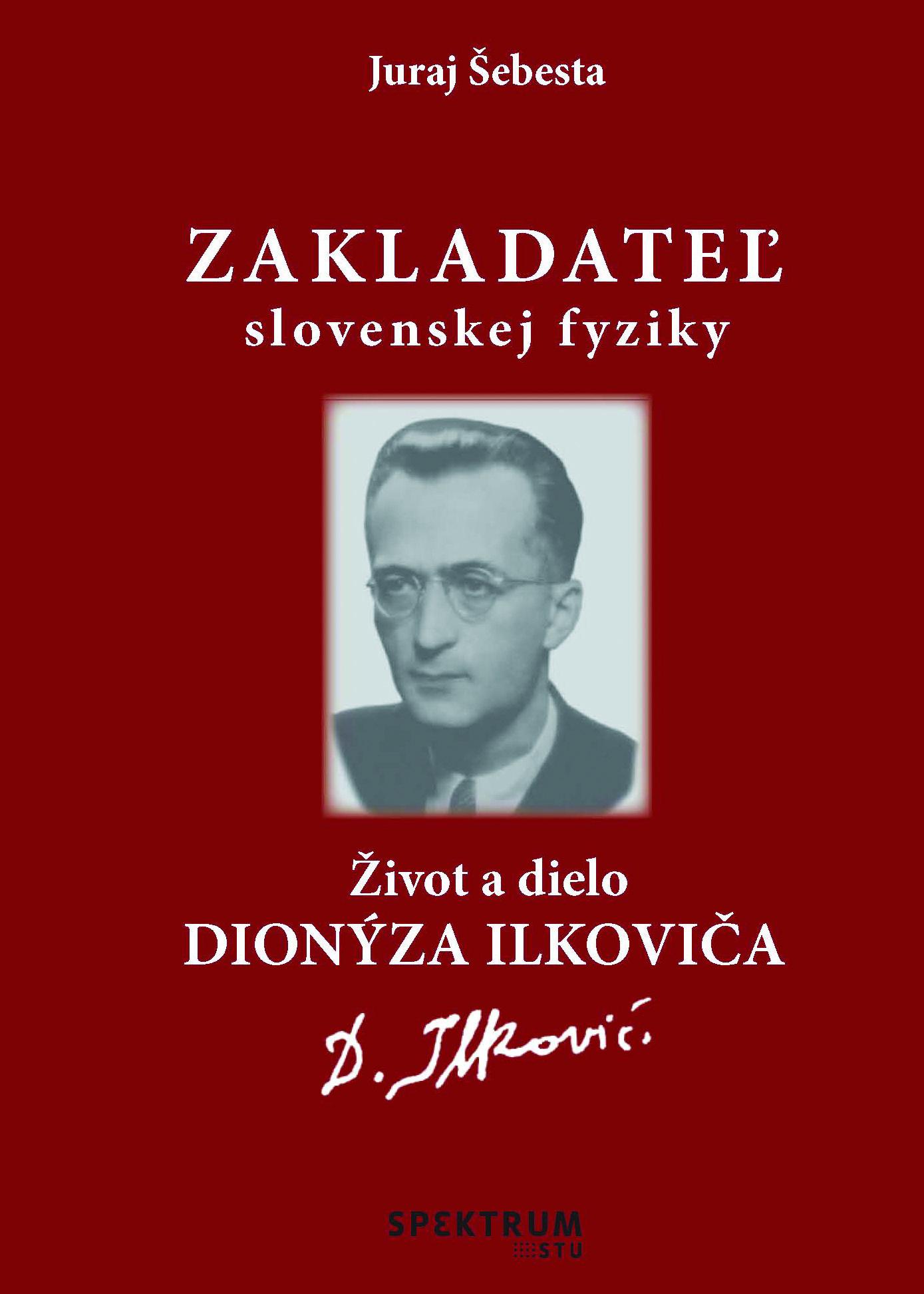 Zakladateľ slovenskej fyziky Život a dielo Dionýza Ilkoviča 1