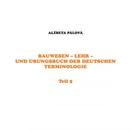 Bauwesen - Lehr- und Übungsbuch der deutschen Terminologie 5