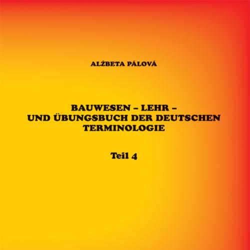 Bauwesen - lehr - und Übunsbuch der deutschen terminologie teil 4