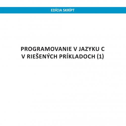 Programovanie v jazyku C v riešených príkladoch (1)
